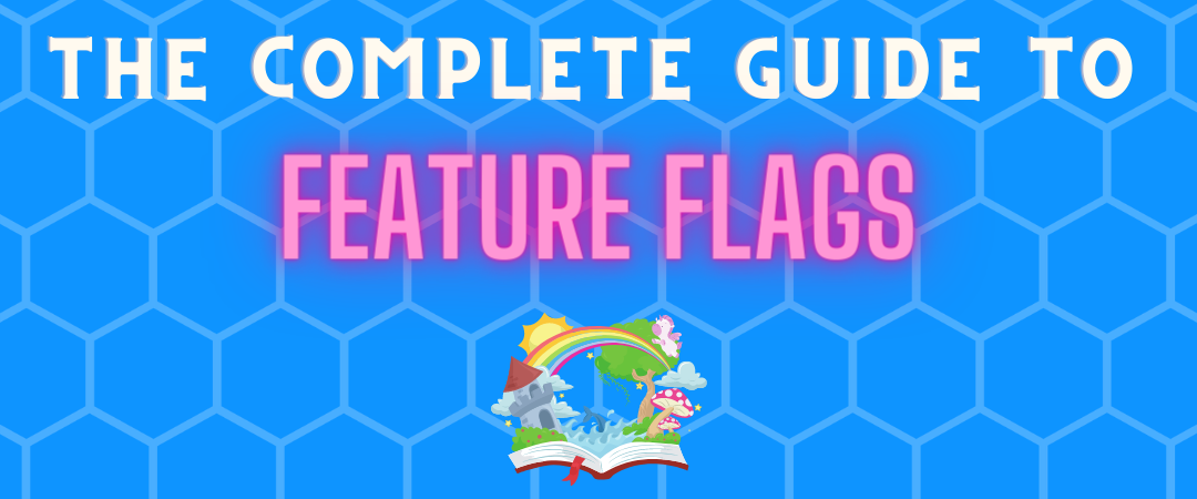 The Complete Guide to Feature Flags